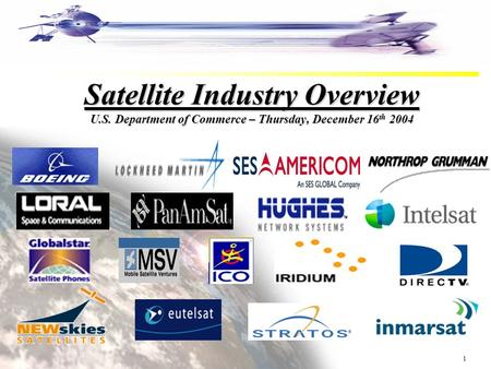 1 <strong>Satellite</strong> Industry Overview U.S. Department of Commerce – Thursday, December 16 th 2004.
