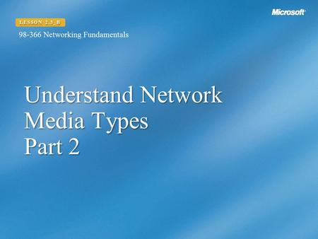 Understand Network Media Types Part 2 LESSON 2.3_B Networking Fundamentals.