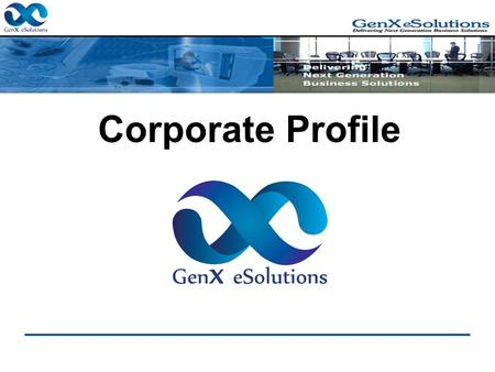 "Corporate Profile. Who are we "" GenX eSolutions"" is an emerging travel technology company which was established in We at GenX eSolutions believe."