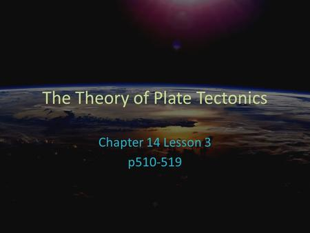 The Theory of Plate Tectonics Chapter 14 Lesson 3 p