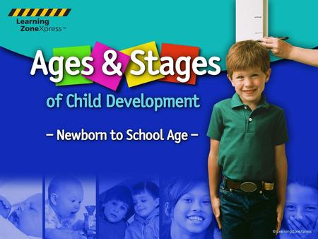 © Learning ZoneXpress. 2 Learner Objectives  Identify stages of child development  Understand physical, intellectual, emotional and social characteristics.
