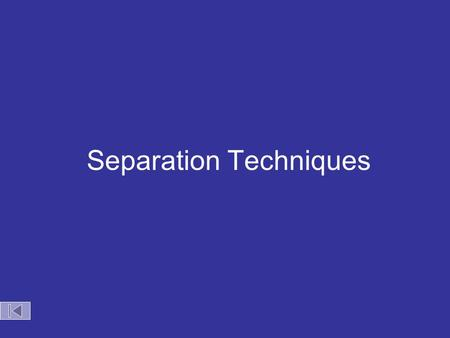 Separation Techniques Methods of Separating Mixtures Magnet Filter Decant Evaporation Centrifuge Chromatography Distillation.