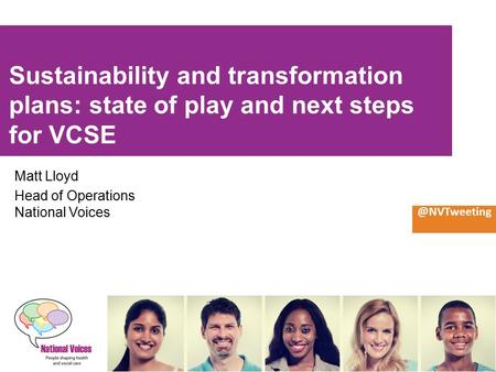Sustainability and transformation plans: state of play and next steps for VCSE Matt Lloyd Head of Operations National
