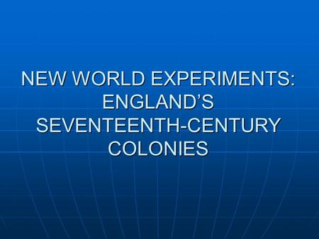 NEW WORLD EXPERIMENTS: ENGLAND'S SEVENTEENTH-CENTURY COLONIES.