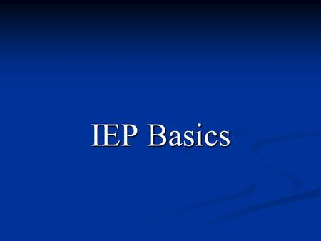 IEP Basics. Special Education Laws Individuals with Disabilities Education Act (IDEA-2004) Individuals with Disabilities Education Act (IDEA-2004) Section.