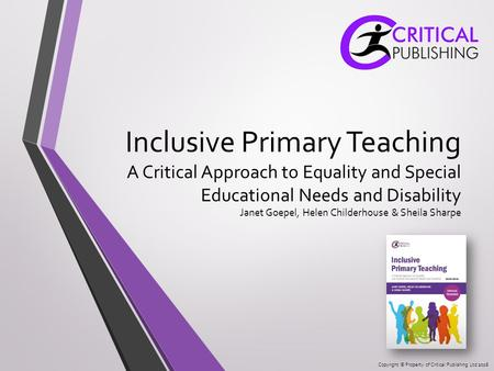 Copyright © Property of Critical Publishing Ltd 2016 Inclusive Primary Teaching A Critical Approach to Equality and Special Educational Needs and Disability.