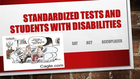 STANDARDIZED TESTS AND STUDENTS WITH DISABILITIES SAT ACT ACCUPLACER.