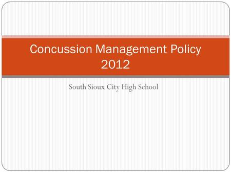 South Sioux City High School Concussion Management Policy 2012.