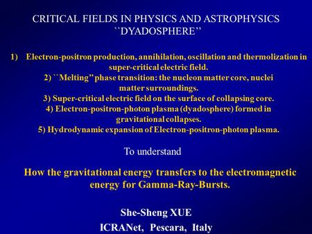 She-Sheng XUE ICRANet, Pescara, Italy How the gravitational energy transfers to the electromagnetic energy for Gamma-Ray-Bursts. 1)Electron-positron production,