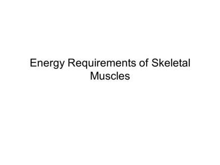 Energy Requirements of Skeletal Muscles. Metabolism of skeletal muscle depends on O 2 uptake -- depends on whether exercise is light, moderate, heavy,