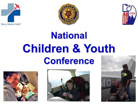 National Children & Youth Conference. About Mercy Medical Airlift (MMA)  In operation for over 30 years  Incorporated as a non-profit for 25 years.