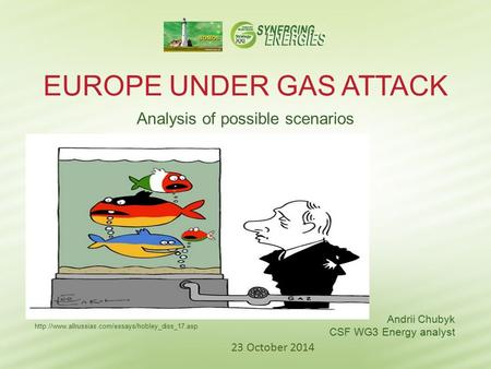 EUROPE UNDER GAS ATTACK Analysis of possible scenarios Andrii Chubyk CSF WG3 Energy analyst  23 October.