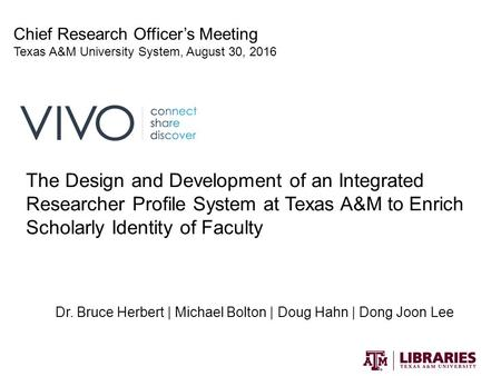 The Design and Development of an Integrated Researcher Profile System at Texas A&M to Enrich Scholarly Identity of Faculty Dr. Bruce Herbert | Michael.
