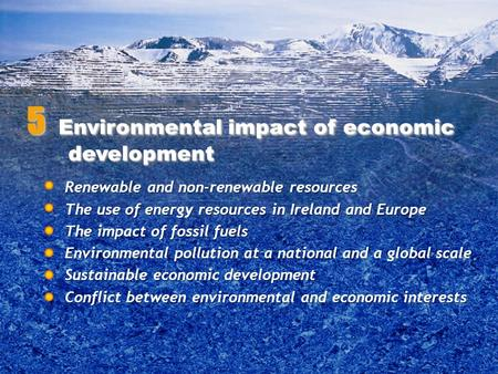 Renewable and non-renewable resources The use of energy resources in Ireland and Europe The impact of fossil fuels Environmental pollution at a national.