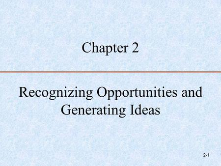 Chapter Recognizing Opportunities and Generating Ideas.