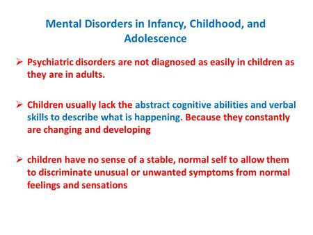Mental Disorders in Infancy, Childhood, and Adolescence  Psychiatric disorders are not diagnosed as easily in children as they are in adults.  Children.