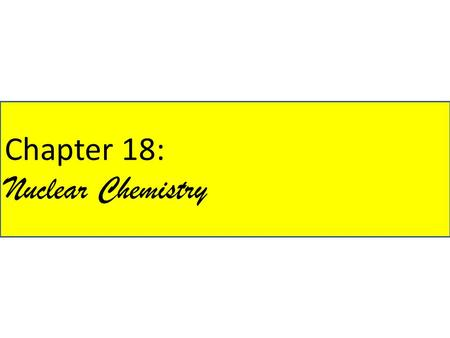 Chapter 18: Nuclear Chemistry. Overview Natural radioactivity Nuclear equations Radioactive decay series Radioactivity half-life Application of radionuclides.