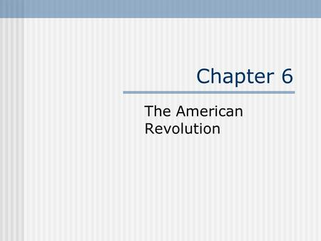 Chapter 6 The American Revolution. Bell Ringer How did the Declaration change the nature of the American Revolution? Why was it only the first step in.
