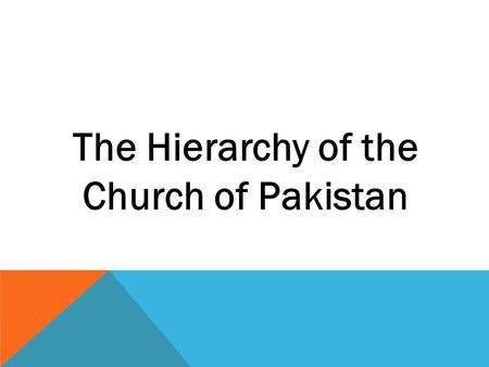 The Hierarchy of the Church of Pakistan. What does 'ordained' mean? To be 'ordained' means to be selected and set apart for a particular purpose. When.