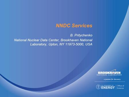 NNDC Services B. Pritychenko National Nuclear Data Center, Brookhaven National Laboratory, Upton, NY , USA.