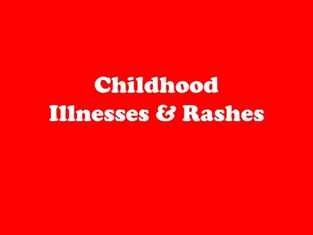 Childhood Illnesses & Rashes. Chicken Pox Itchy rash Most happens to kids under 12 Highly contagious Flu-like symptoms Can go away without any treatment.