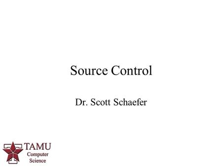 Source Control Dr. Scott Schaefer. Version Control Systems Allow for maintenance and archiving of multiple versions of code / other files Designed for.