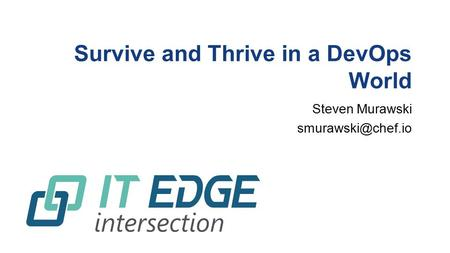 Survive and Thrive in a DevOps World Steven Murawski