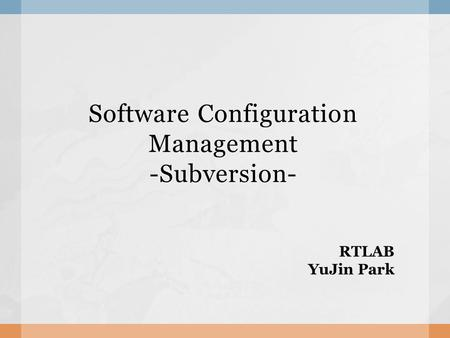 Software Configuration Management -Subversion- RTLAB YuJin Park.