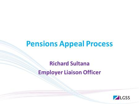 Pensions Appeal Process Richard Sultana Employer Liaison Officer.