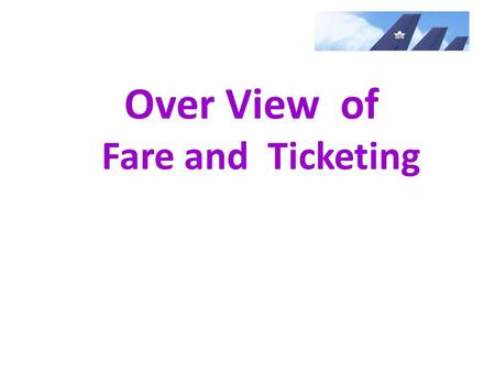 Over View of Fare and Ticketing. Travel Agent Type BSP or IATA agent Non-BSP Agent/Sub agent Wholesale Agent or IATA agent (appointed agent from Airlines)