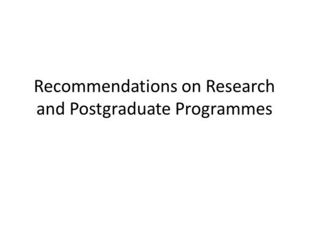 Recommendations on Research and Postgraduate Programmes.