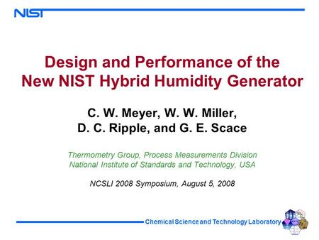 Chemical Science and Technology Laboratory Design and Performance of the New NIST Hybrid Humidity Generator C. W. Meyer, W. W. Miller, D. C. Ripple, and.