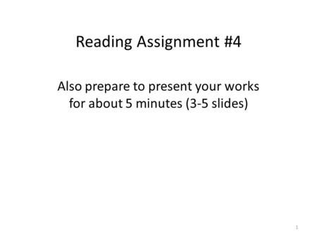 Reading Assignment #4 1 Also prepare to present your works for about 5 minutes (3-5 slides)