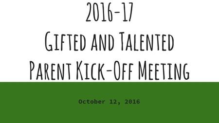 Gifted and Talented Parent Kick-Off Meeting October 12, 2016.