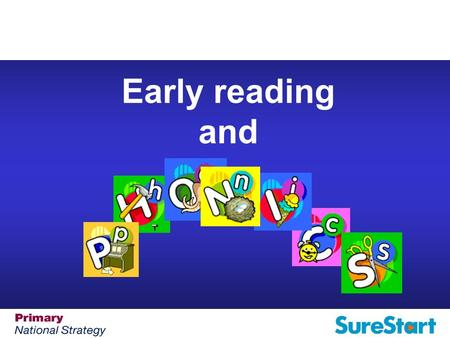 Early reading and. Aim: To explain our approach to teaching phonics and early reading, enabling you as a parent/carer to support your child more easily.
