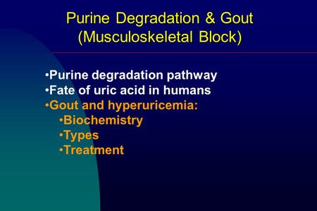 Purine Degradation & Gout (Musculoskeletal Block) Purine degradation pathway Fate of uric acid in humans Gout and hyperuricemia: Biochemistry Types Treatment.