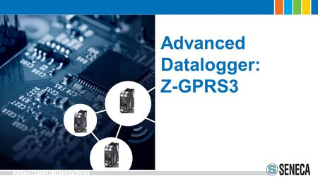 Advanced Datalogger: Z-GPRS3. # 4 Digital Input PNP, NPN bit max 30 Hz) RAM and Flash RAM 256 KB 1 MB + 8 MB (log) SD card max 32 GB.