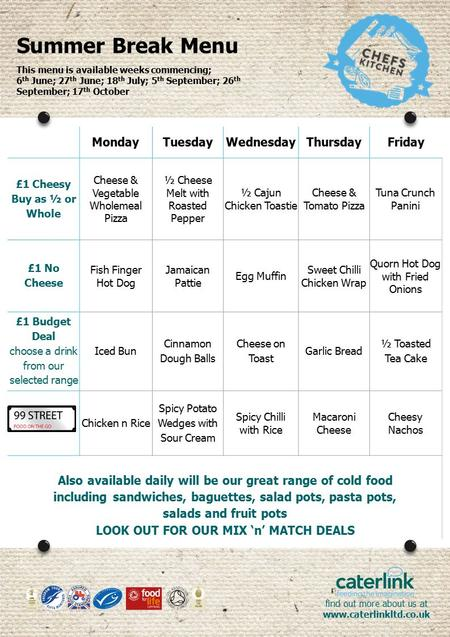 Find out more about us at  Summer Break Menu MondayTuesdayWednesdayThursdayFriday £1 Cheesy Buy as ½ or Whole Cheese & Vegetable.