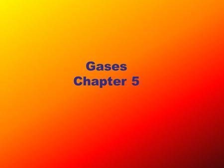 Gases Chapter 5. Measurements on Gases Properties of gases –Gases uniformly fill any container –Gases are easily compressed –Gases mix completely with.