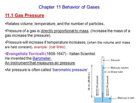 Chapter 11 Behavior of Gases 11.1 Gas Pressure Relates volume, temperature, and the number of particles. Pressure of a gas is directly proportional to.