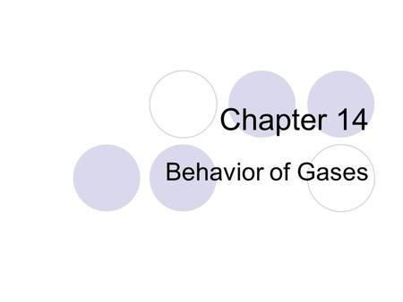 Chapter 14 Behavior of Gases. I KnowFuzzy Need to Learn I will learn to List and explain the properties of a gas and explain how the kinetic molecular.