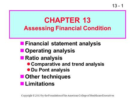 CHAPTER 13 Assessing Financial Condition Financial statement analysis Operating analysis Ratio analysis Comparative and trend analysis Du Pont analysis.