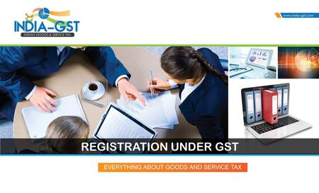 REGISTRATION UNDER GST. COVERAGE UNDER THIS PPT  Section 19- Registration  Section 19A- Specific provision relating to casual taxable person & Non-Resident.