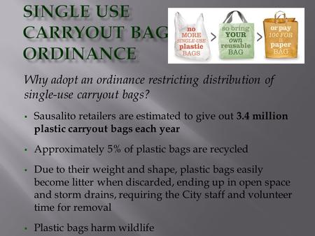Why adopt an ordinance restricting distribution of single-use carryout bags?  Sausalito retailers are estimated to give out 3.4 million plastic carryout.