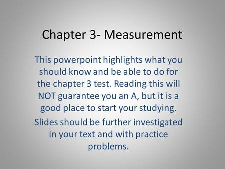 Chapter 3- Measurement This powerpoint highlights what you should know and be able to do for the chapter 3 test. Reading this will NOT guarantee you an.