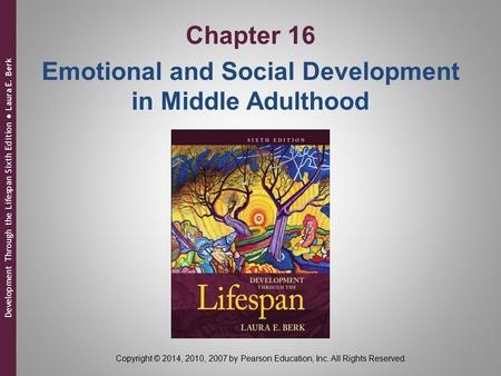 Development Through the Lifespan Sixth Edition ● Laura E. Berk Copyright © 2014, 2010, 2007 by Pearson Education, Inc. All Rights Reserved. Chapter 16.