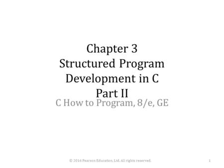 Chapter 3 Structured Program Development in C Part II C How to Program, 8/e, GE © 2016 Pearson Education, Ltd. All rights reserved.1.