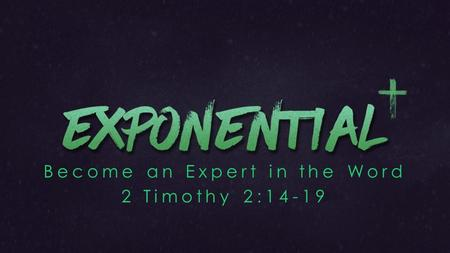 Become an Expert in the Word 2 Timothy 2: If we want to be approved by Jesus we must become experts in His Word.