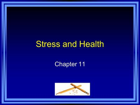 Stress and Health Chapter 11. Chapter 11 Learning Objective Menu LO 11.1 Stress LO 11.2 Cognitive factors in stress LO 11.3 Kinds of experiences causing.