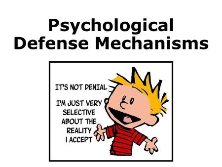 Psychological Defense Mechanisms. Denial Definition: Refusal to recognize or acknowledge a threatening situation Example: Ben is an alcoholic who denies.